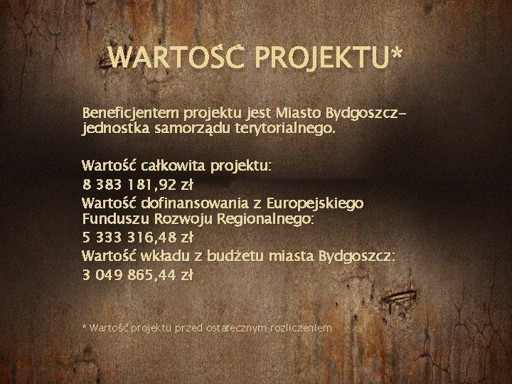 WARTOŚĆ PROJEKTU* Beneficjentem projektu jest Miasto Bydgoszczjednostka samorządu terytorialnego. Wartość całkowita projektu: 8 383