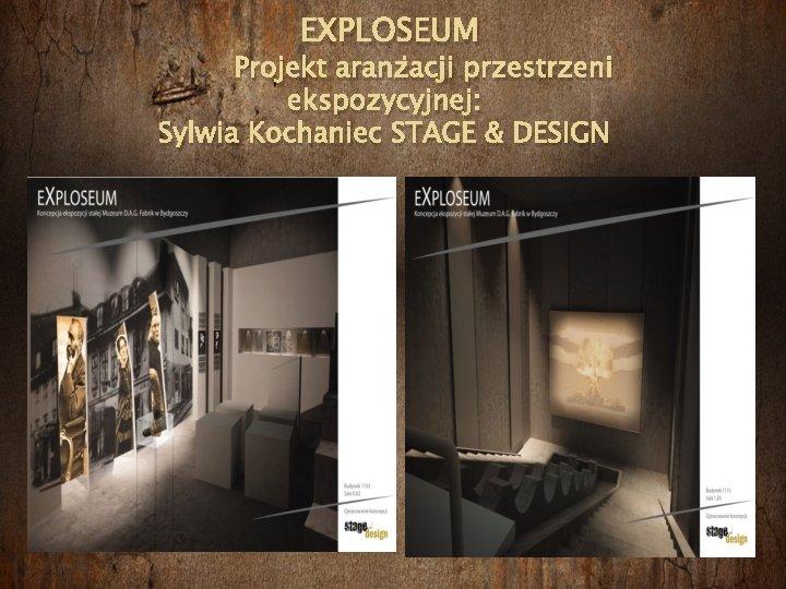 EXPLOSEUM Projekt aranżacji przestrzeni ekspozycyjnej: Sylwia Kochaniec STAGE & DESIGN