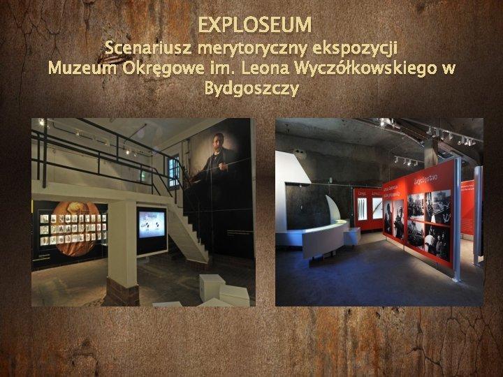 EXPLOSEUM Scenariusz merytoryczny ekspozycji Muzeum Okręgowe im. Leona Wyczółkowskiego w Bydgoszczy