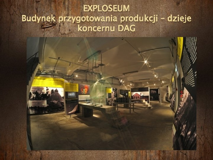 EXPLOSEUM Budynek przygotowania produkcji – dzieje koncernu DAG