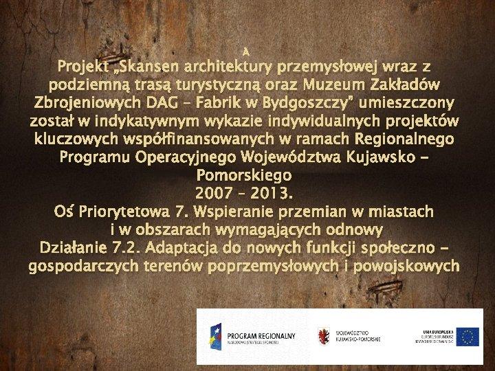"""Projekt """"Skansen architektury przemysłowej wraz z podziemną trasą turystyczną oraz Muzeum Zakładów Zbrojeniowych"""