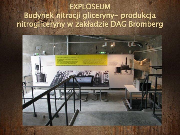 EXPLOSEUM Budynek nitracji gliceryny- produkcja nitrogliceryny w zakładzie DAG Bromberg