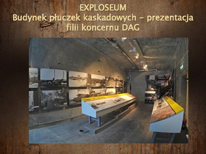 EXPLOSEUM Budynek płuczek kaskadowych - prezentacja filii koncernu DAG