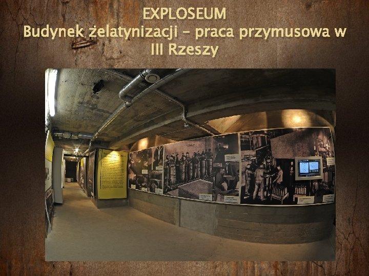 EXPLOSEUM Budynek żelatynizacji – praca przymusowa w III Rzeszy