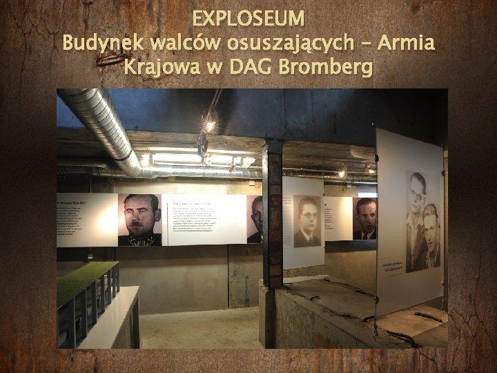 EXPLOSEUM Budynek walców osuszających – Armia Krajowa w DAG Bromberg