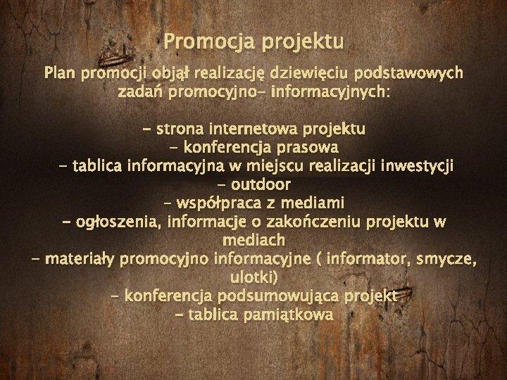 Promocja projektu Plan promocji objął realizację dziewięciu podstawowych zadań promocyjno- informacyjnych: - strona internetowa