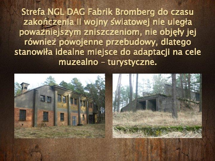 Strefa NGL DAG Fabrik Bromberg do czasu zakończenia II wojny światowej nie uległa poważniejszym