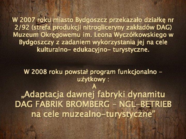 W 2007 roku miasto Bydgoszcz przekazało działkę nr 2/92 (strefa produkcji nitrogliceryny zakładów DAG)