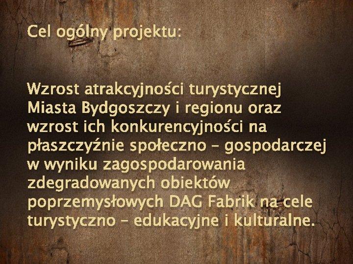 Cel ogólny projektu: Wzrost atrakcyjności turystycznej Miasta Bydgoszczy i regionu oraz wzrost ich konkurencyjności
