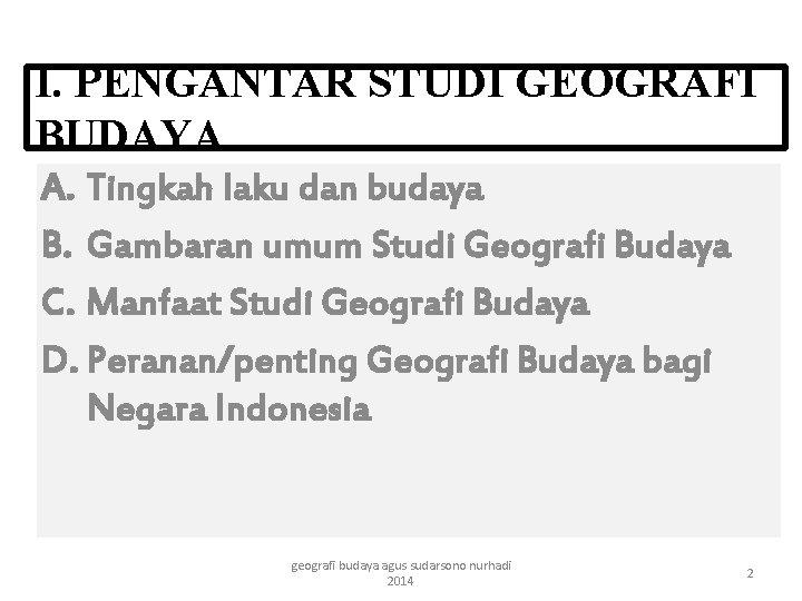 I. PENGANTAR STUDI GEOGRAFI BUDAYA A. Tingkah laku dan budaya B. Gambaran umum Studi