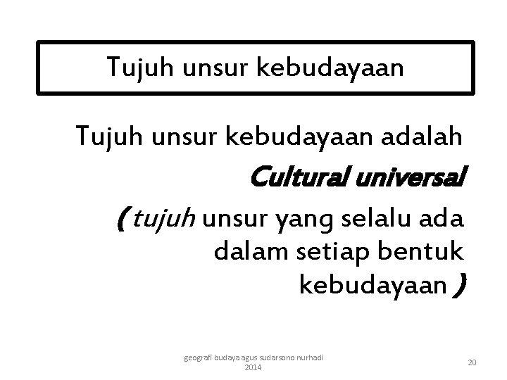 Tujuh unsur kebudayaan adalah Cultural universal ( tujuh unsur yang selalu ada dalam setiap