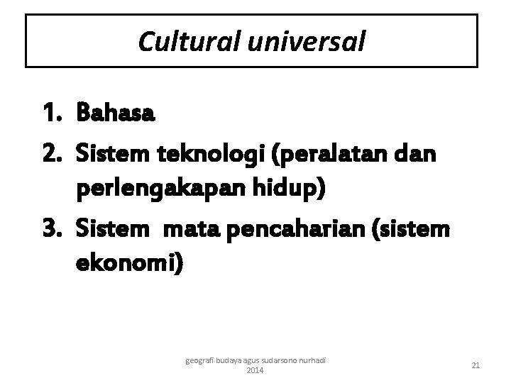 Cultural universal 1. Bahasa 2. Sistem teknologi (peralatan dan perlengakapan hidup) 3. Sistem mata