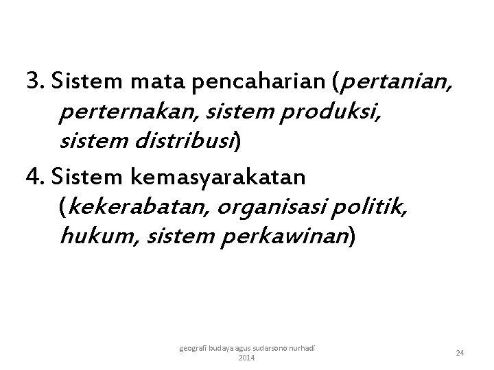 3. Sistem mata pencaharian (pertanian, perternakan, sistem produksi, sistem distribusi) 4. Sistem kemasyarakatan (kekerabatan,
