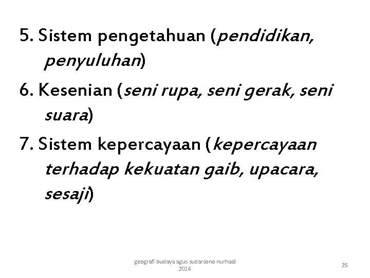 5. Sistem pengetahuan (pendidikan, penyuluhan) 6. Kesenian (seni rupa, seni gerak, seni suara) 7.