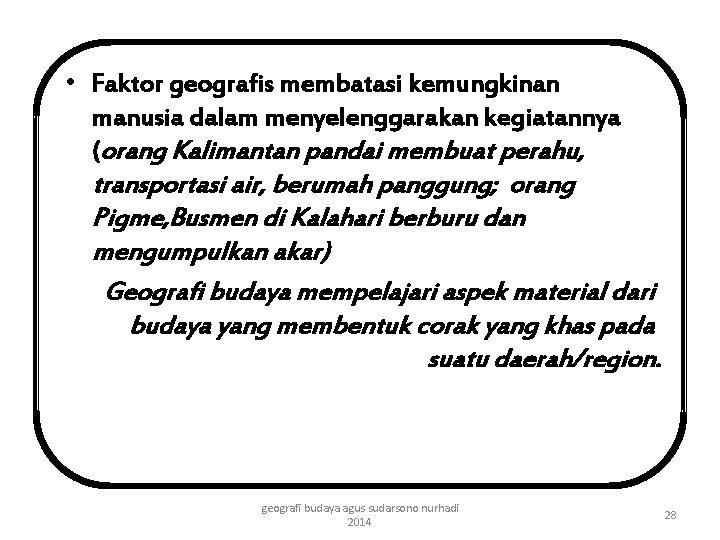 • Faktor geografis membatasi kemungkinan manusia dalam menyelenggarakan kegiatannya (orang Kalimantan pandai membuat
