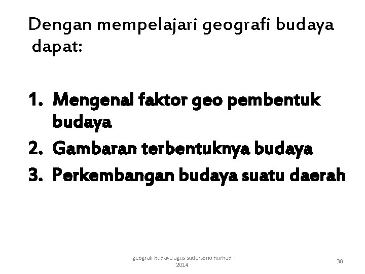 Dengan mempelajari geografi budaya dapat: 1. Mengenal faktor geo pembentuk budaya 2. Gambaran terbentuknya