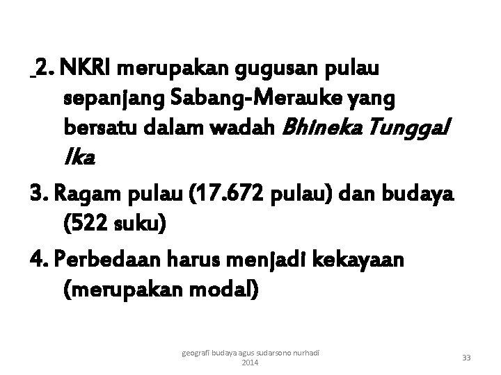 2. NKRI merupakan gugusan pulau sepanjang Sabang-Merauke yang bersatu dalam wadah Bhineka Tunggal Ika