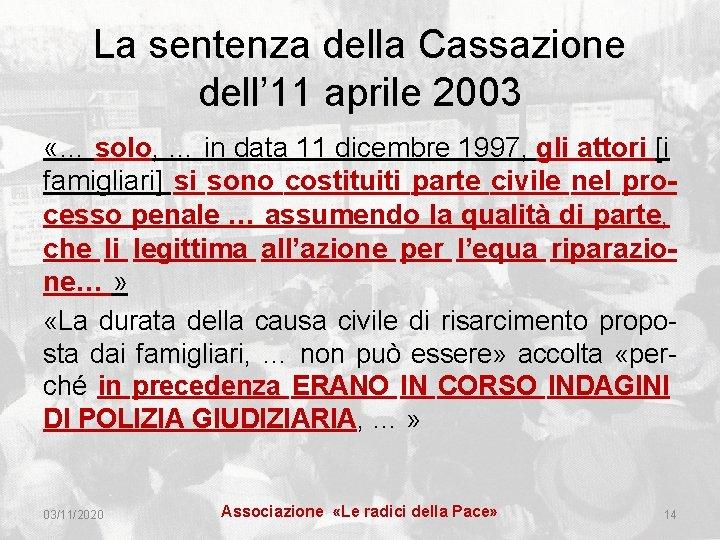 La sentenza della Cassazione dell' 11 aprile 2003 «… solo, … in data 11