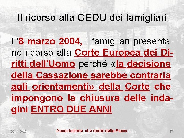 Il ricorso alla CEDU dei famigliari L' 8 marzo 2004, i famigliari presentano ricorso