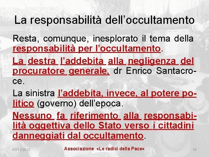 La responsabilità dell'occultamento Resta, comunque, inesplorato il tema della responsabilità per l'occultamento. La destra