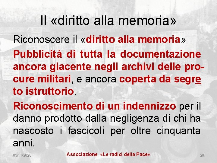 Il «diritto alla memoria» Riconoscere il «diritto alla memoria» Pubblicità di tutta la documentazione