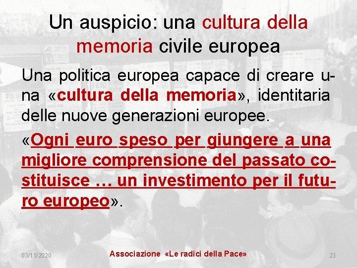 Un auspicio: una cultura della memoria civile europea Una politica europea capace di creare