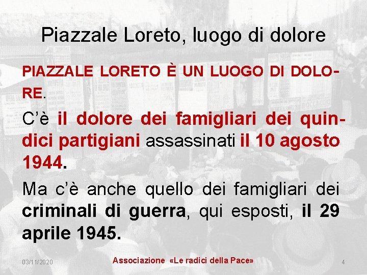 Piazzale Loreto, luogo di dolore PIAZZALE LORETO È UN LUOGO DI DOLORE. C'è il