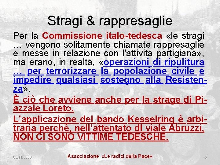 Stragi & rappresaglie Per la Commissione italo-tedesca «le stragi … vengono solitamente chiamate rappresaglie