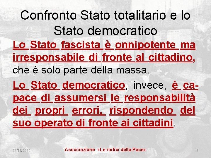 Confronto Stato totalitario e lo Stato democratico Lo Stato fascista è onnipotente ma irresponsabile