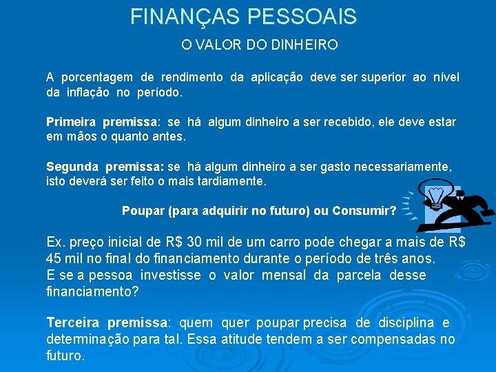 FINANÇAS PESSOAIS O VALOR DO DINHEIRO A porcentagem de rendimento da aplicação deve ser