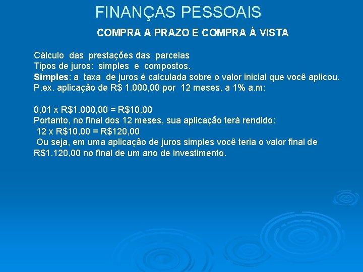 FINANÇAS PESSOAIS COMPRA A PRAZO E COMPRA À VISTA Cálculo das prestações das parcelas
