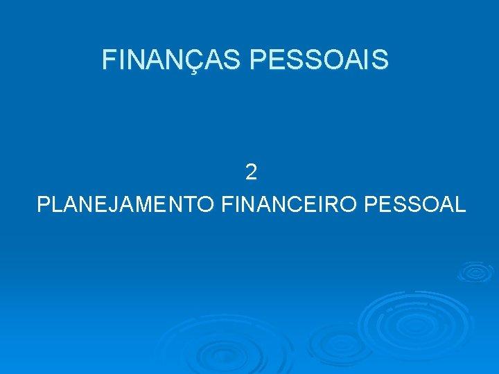 FINANÇAS PESSOAIS 2 PLANEJAMENTO FINANCEIRO PESSOAL