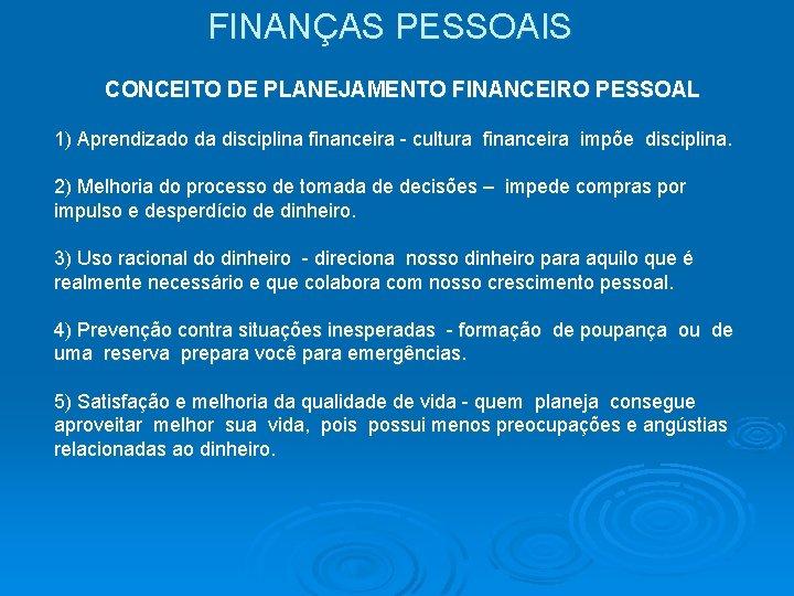 FINANÇAS PESSOAIS CONCEITO DE PLANEJAMENTO FINANCEIRO PESSOAL 1) Aprendizado da disciplina financeira - cultura