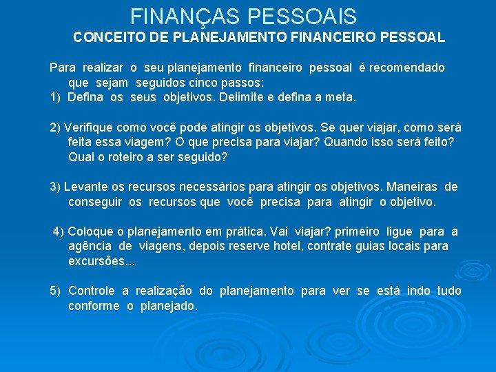 FINANÇAS PESSOAIS CONCEITO DE PLANEJAMENTO FINANCEIRO PESSOAL Para realizar o seu planejamento financeiro pessoal