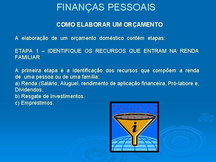 FINANÇAS PESSOAIS COMO ELABORAR UM ORÇAMENTO A elaboração de um orçamento doméstico contém etapas: