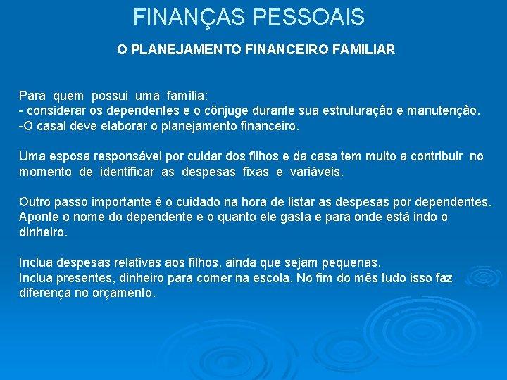FINANÇAS PESSOAIS O PLANEJAMENTO FINANCEIRO FAMILIAR Para quem possui uma família: - considerar os