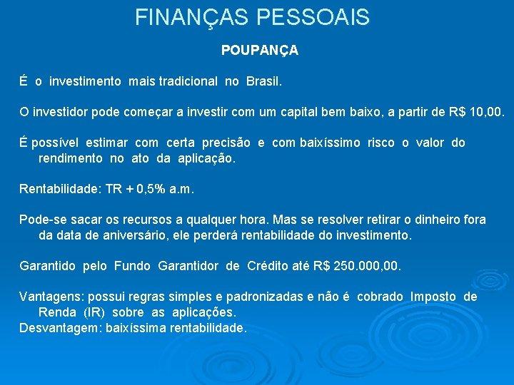 FINANÇAS PESSOAIS POUPANÇA É o investimento mais tradicional no Brasil. O investidor pode começar