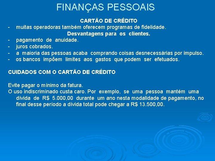FINANÇAS PESSOAIS CARTÃO DE CRÉDITO - muitas operadoras também oferecem programas de fidelidade. Desvantagens