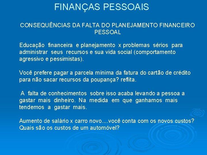 FINANÇAS PESSOAIS CONSEQUÊNCIAS DA FALTA DO PLANEJAMENTO FINANCEIRO PESSOAL Educação financeira e planejamento x