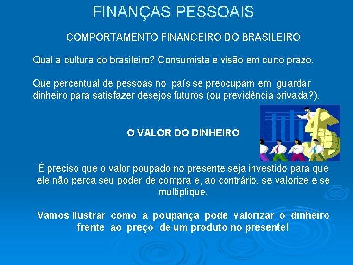 FINANÇAS PESSOAIS COMPORTAMENTO FINANCEIRO DO BRASILEIRO Qual a cultura do brasileiro? Consumista e visão