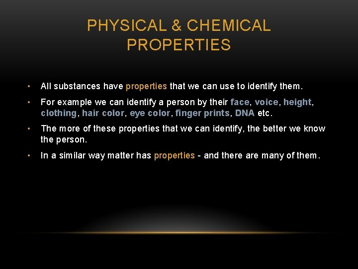 PHYSICAL & CHEMICAL PROPERTIES • All substances have properties that we can use to