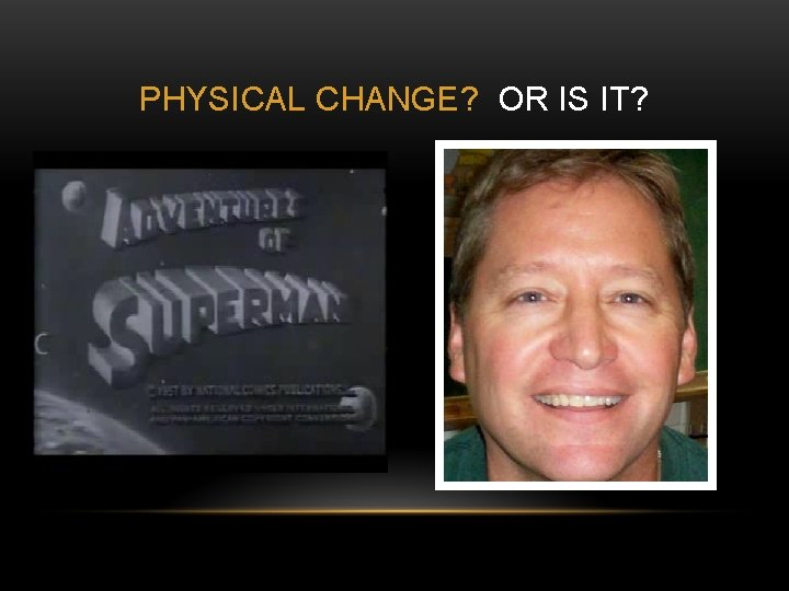 PHYSICAL CHANGE? OR IS IT?