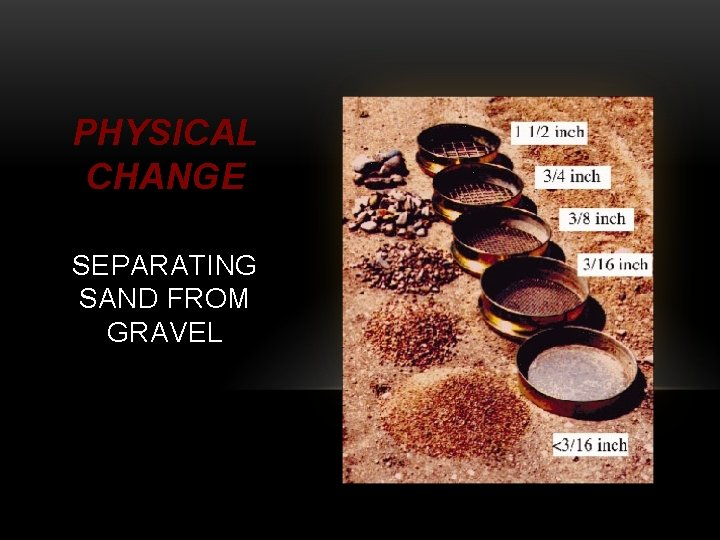 PHYSICAL CHANGE SEPARATING SAND FROM GRAVEL