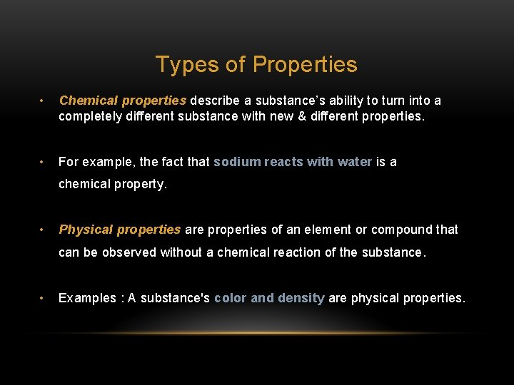 Types of Properties • Chemical properties describe a substance's ability to turn into a