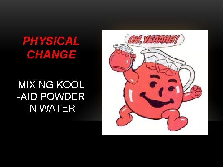 PHYSICAL CHANGE MIXING KOOL -AID POWDER IN WATER