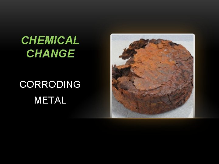 CHEMICAL CHANGE CORRODING METAL