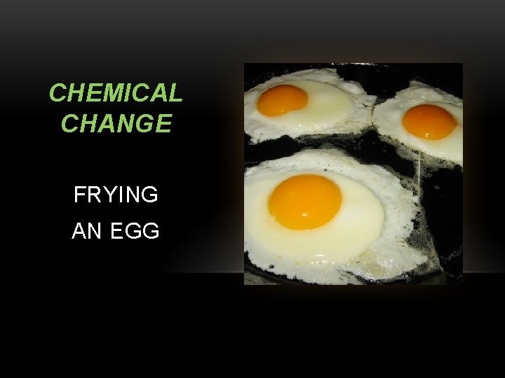 CHEMICAL CHANGE FRYING AN EGG