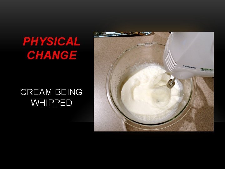 PHYSICAL CHANGE CREAM BEING WHIPPED