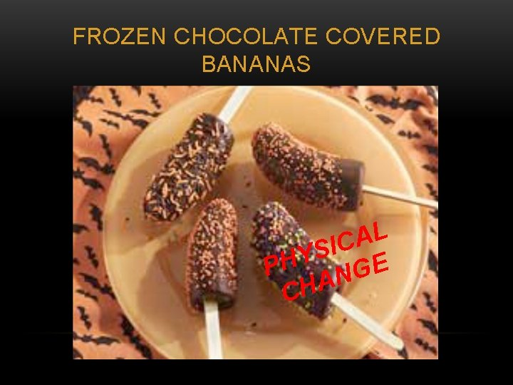 FROZEN CHOCOLATE COVERED BANANAS L A C I S PHY NGE A H C