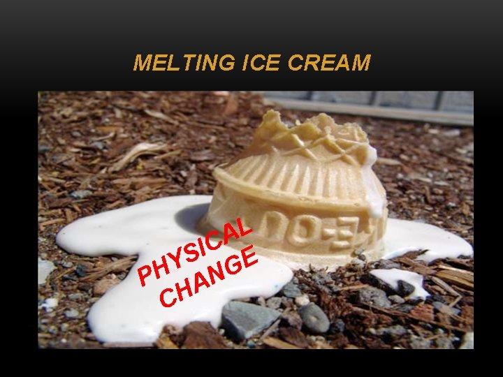 MELTING ICE CREAM L A C I S E Y G PH AN CH